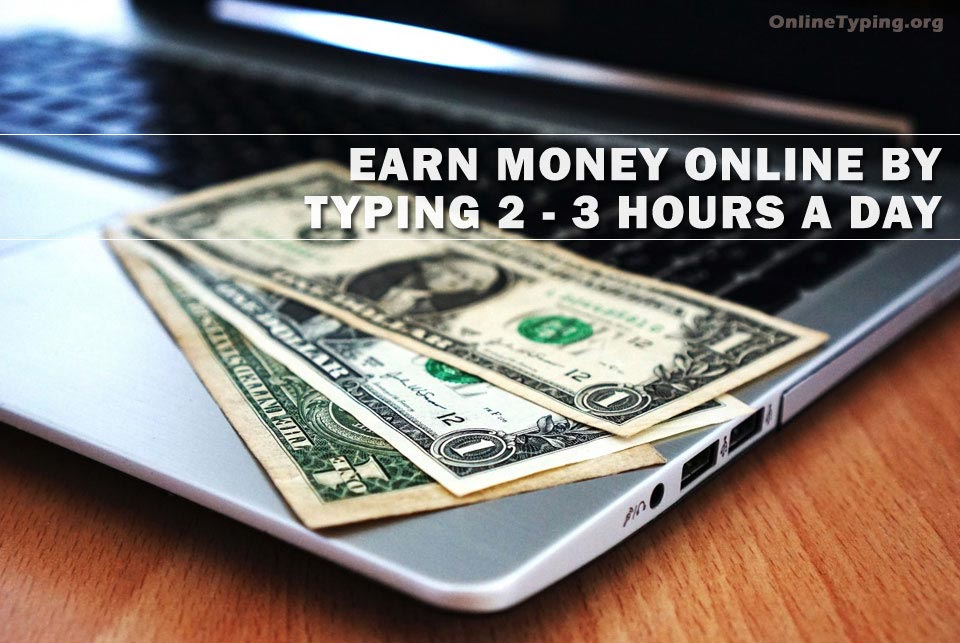 How you could earn money online by typing 2 - 3 hours a day?